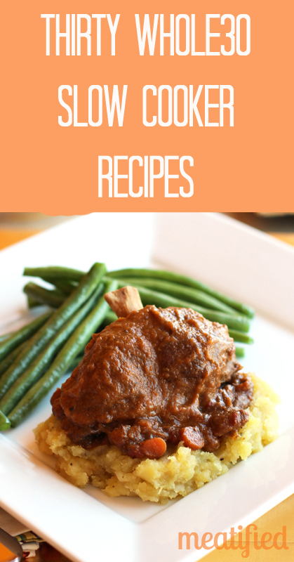 Thirty Whole30 Slow Cooker Recipes from http://meatified.com #paleo #whole30 #glutenfree