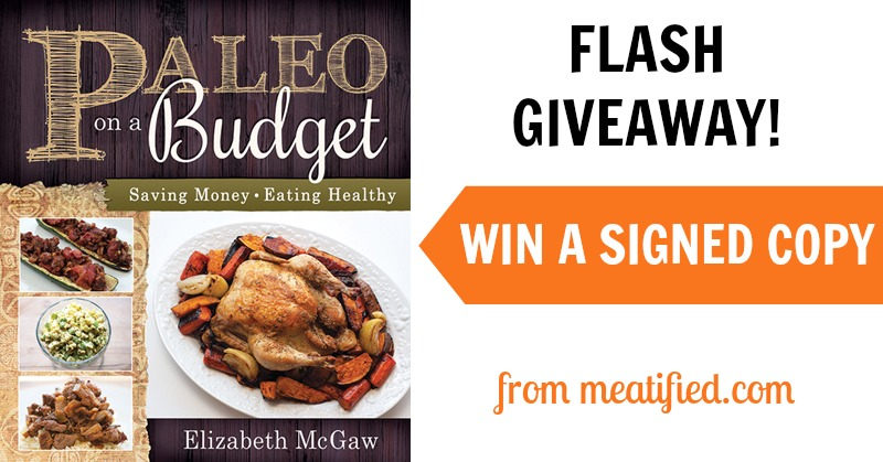 FLASH GIVEAWAY: Win a signed copy of Paleo On A Budget! |http://meatified.com #paleo #giveaway
